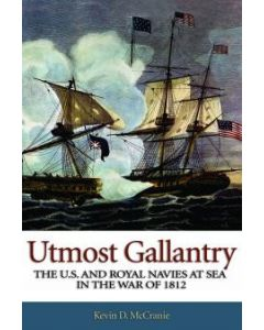 Utmost Gallantry: The U.S. and Royal Navies at Sea in the War of 1812