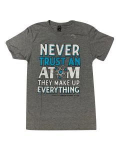 "Adult ""Never Trust An Atom They Make Up Everything"" T-Shirt"