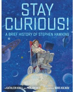 Stay Curious! A Brief History of Stephen Hawking