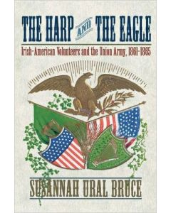 The Harp and the Eagle: Irish-American Volunteers and the Union Army, 1861-1865