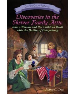 Discoveries in the Shriver Family Attic: How a Woman and Her Children Dealt with the Battle of Gettysburg