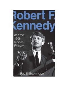 Robert F. Kennedy and the 1968 Indiana Primary Book