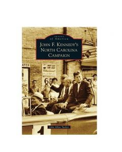 John F. Kennedy's North Carolina Campaign by John Allen Tucker