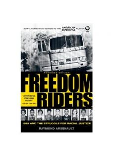 Freedom Riders: 1961 and the Struggle for Racial Justice by Raymond Arsenault