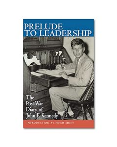 Prelude To Leadership: Post-War Diary of John F. Kennedy