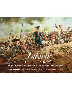 Liberty: Don Troiani's Paintings of the Revolutionary War